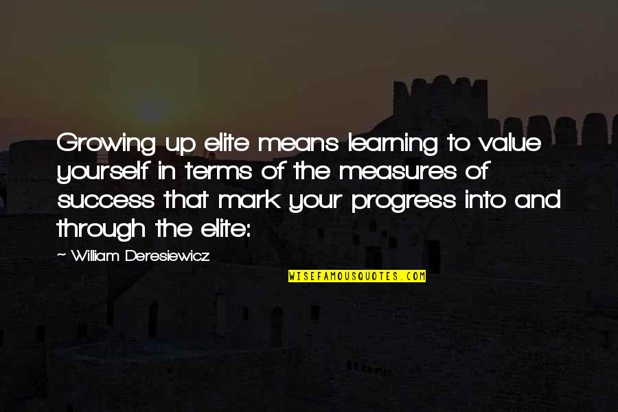 Growing And Learning Quotes By William Deresiewicz: Growing up elite means learning to value yourself