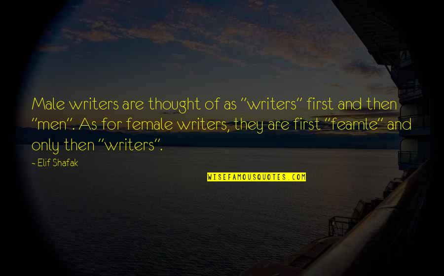 "Growing Old With Grace Quotes By Elif Shafak: Male writers are thought of as ""writers"" first"