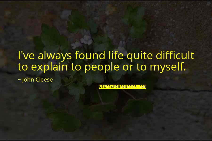 Growing Old With Grace Quotes By John Cleese: I've always found life quite difficult to explain