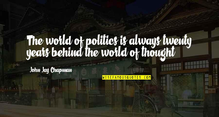 Growing Old With Grace Quotes By John Jay Chapman: The world of politics is always twenty years