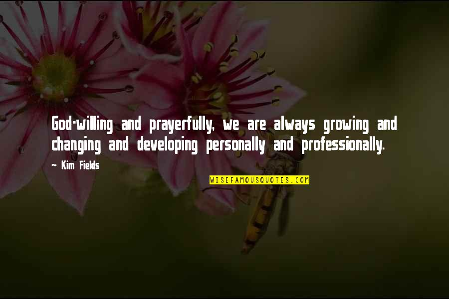 Growing Personally Quotes By Kim Fields: God-willing and prayerfully, we are always growing and