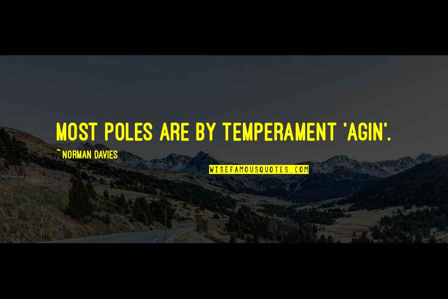 Growing Self Esteem Quotes By Norman Davies: Most Poles are by temperament 'agin'.