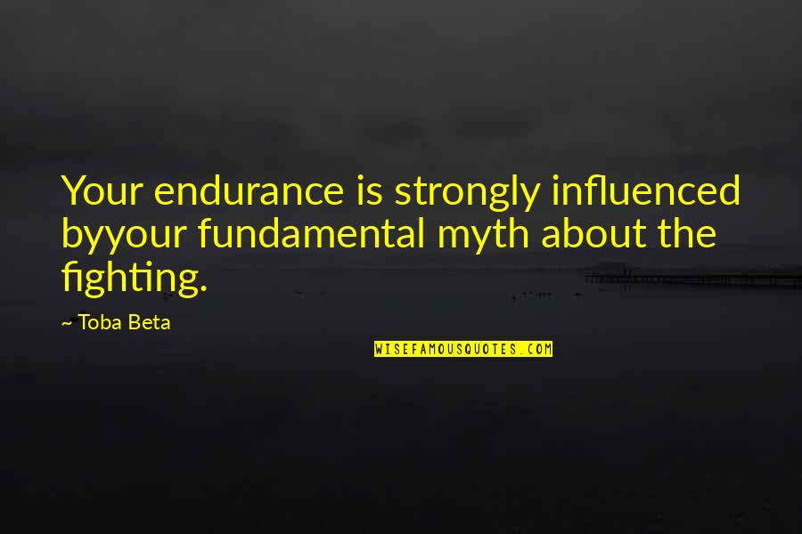 Growing Self Esteem Quotes By Toba Beta: Your endurance is strongly influenced byyour fundamental myth