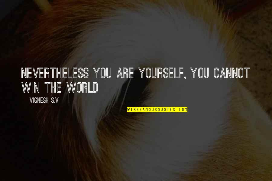 Growing Self Esteem Quotes By Vignesh S.V: Nevertheless You are Yourself, you cannot win the
