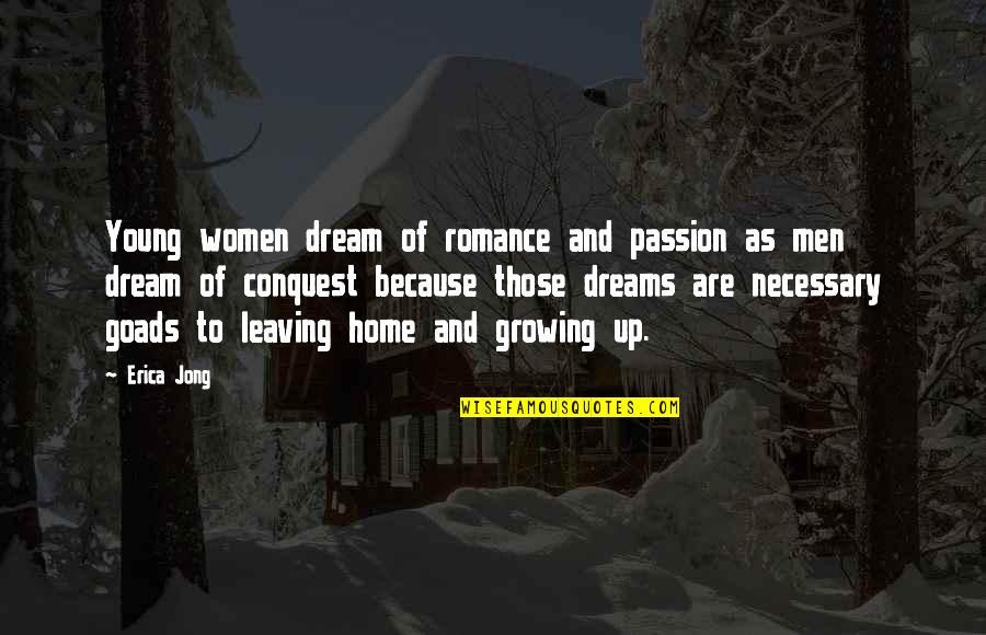 Growing Up And Leaving Home Quotes By Erica Jong: Young women dream of romance and passion as