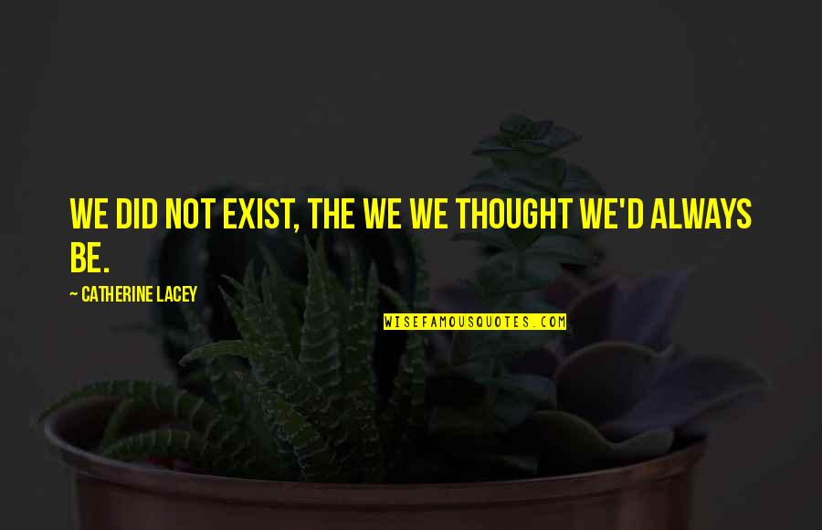 Growing Up Apart Quotes By Catherine Lacey: We did not exist, the we we thought
