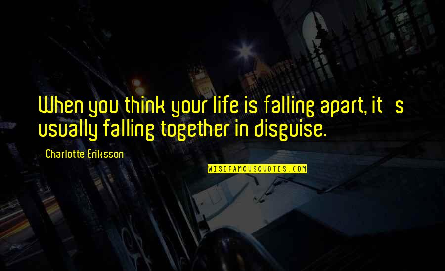 Growing Up Apart Quotes By Charlotte Eriksson: When you think your life is falling apart,