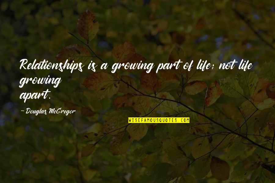 Growing Up Apart Quotes By Douglas McGregor: Relationships is a growing part of life; not