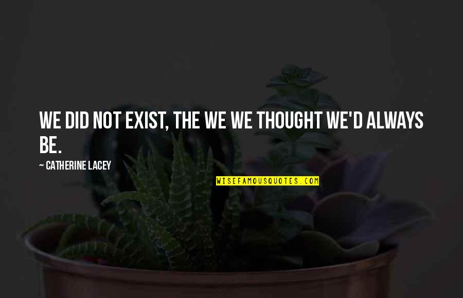 Growing Up But Not Growing Apart Quotes By Catherine Lacey: We did not exist, the we we thought