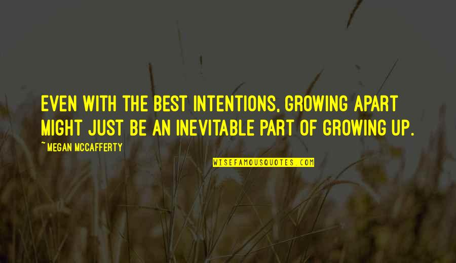 Growing Up But Not Growing Apart Quotes By Megan McCafferty: Even with the best intentions, growing apart might