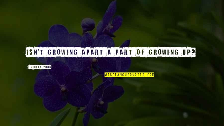 Growing Up But Not Growing Apart Quotes By Nicola Yoon: Isn't growing apart a part of growing up?