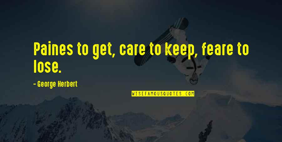 Growing Up Catcher In The Rye Quotes By George Herbert: Paines to get, care to keep, feare to
