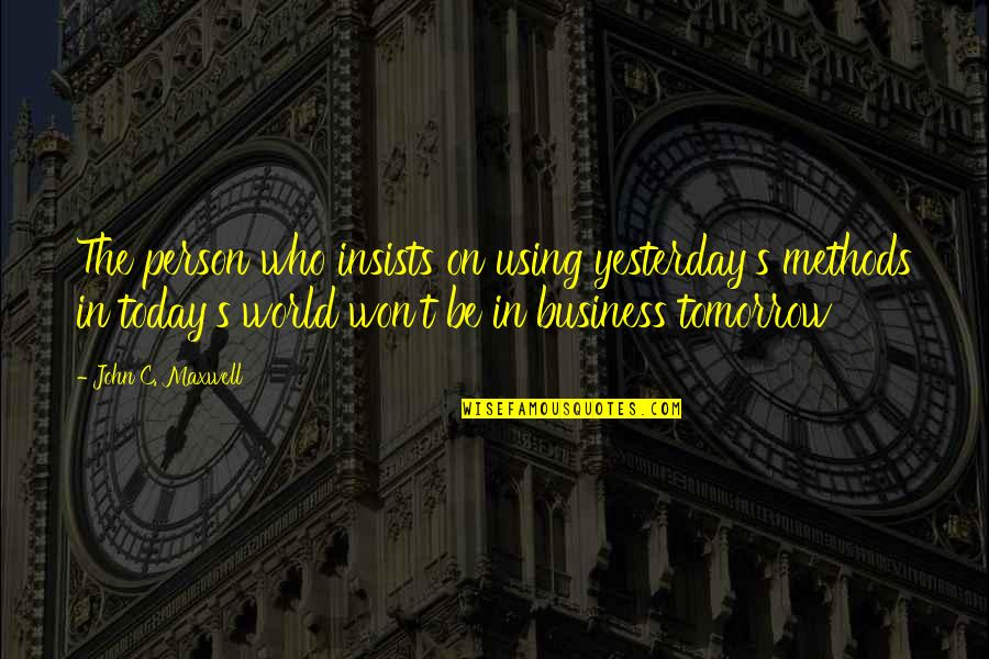 Growing Up Catcher In The Rye Quotes By John C. Maxwell: The person who insists on using yesterday's methods