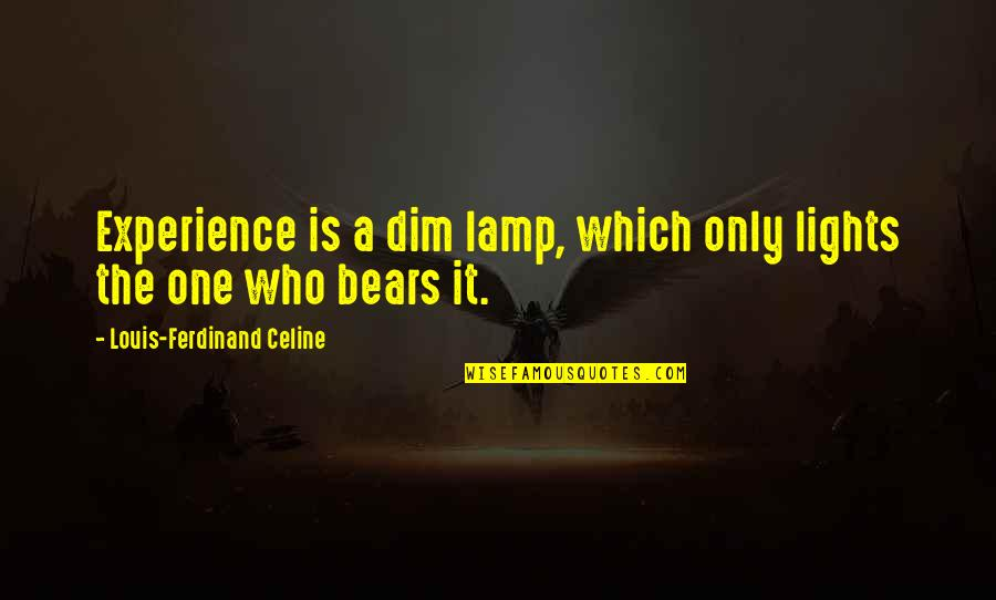 Growing Up Catcher In The Rye Quotes By Louis-Ferdinand Celine: Experience is a dim lamp, which only lights