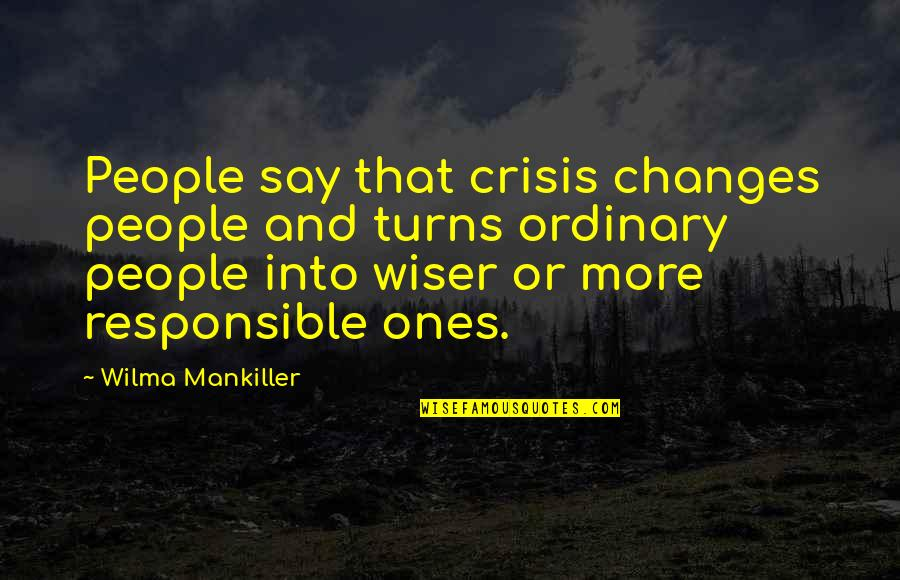 Growing Up Catcher In The Rye Quotes By Wilma Mankiller: People say that crisis changes people and turns