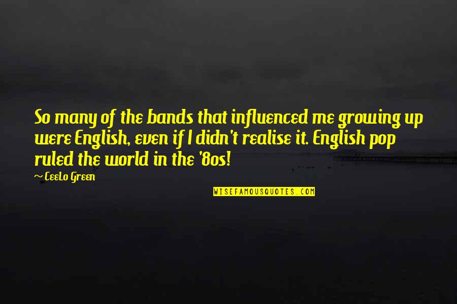 Growing Up In The 80s Quotes By CeeLo Green: So many of the bands that influenced me