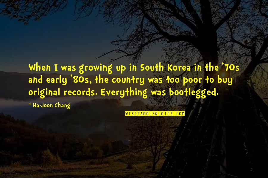Growing Up In The 80s Quotes By Ha-Joon Chang: When I was growing up in South Korea
