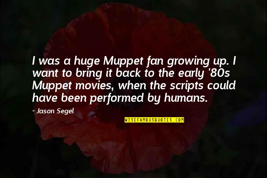Growing Up In The 80s Quotes By Jason Segel: I was a huge Muppet fan growing up.