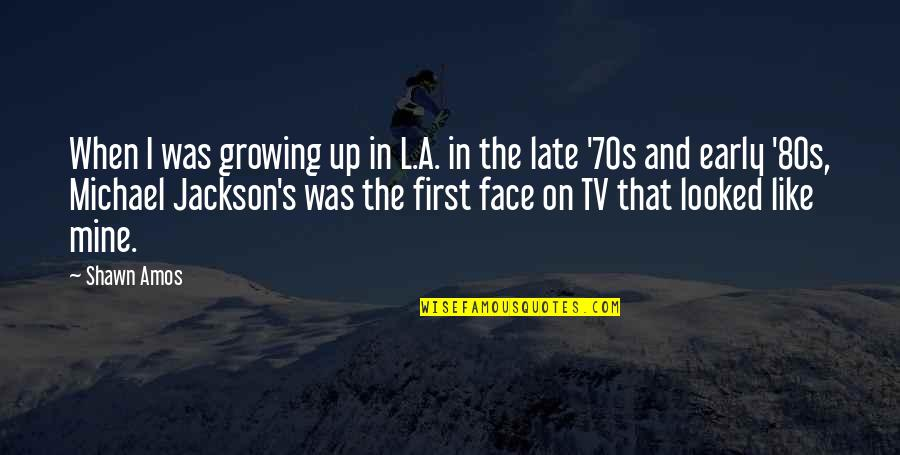 Growing Up In The 80s Quotes By Shawn Amos: When I was growing up in L.A. in