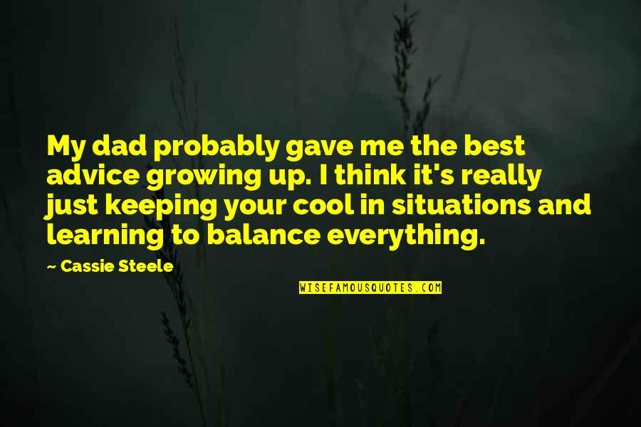 Growing Up Without A Dad Quotes By Cassie Steele: My dad probably gave me the best advice