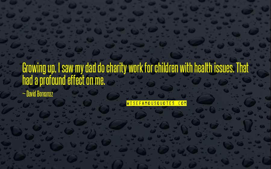 Growing Up Without A Dad Quotes By David Boreanaz: Growing up, I saw my dad do charity