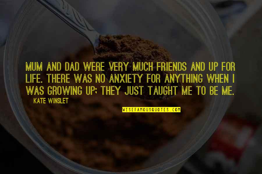 Growing Up Without A Dad Quotes By Kate Winslet: Mum and Dad were very much friends and