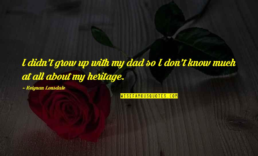 Growing Up Without A Dad Quotes By Keiynan Lonsdale: I didn't grow up with my dad so