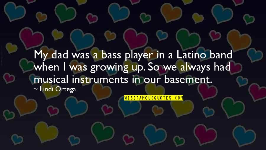 Growing Up Without A Dad Quotes By Lindi Ortega: My dad was a bass player in a