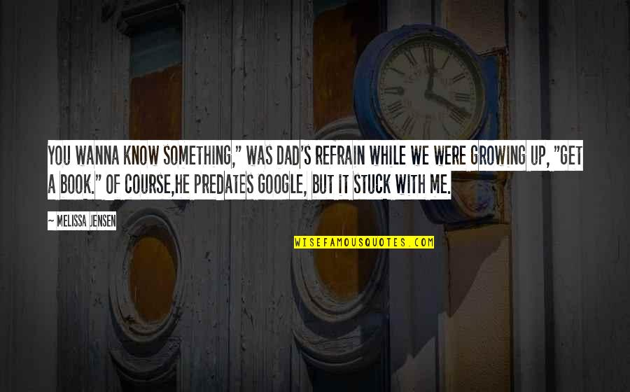 "Growing Up Without A Dad Quotes By Melissa Jensen: You wanna know something,"" was Dad's refrain while"