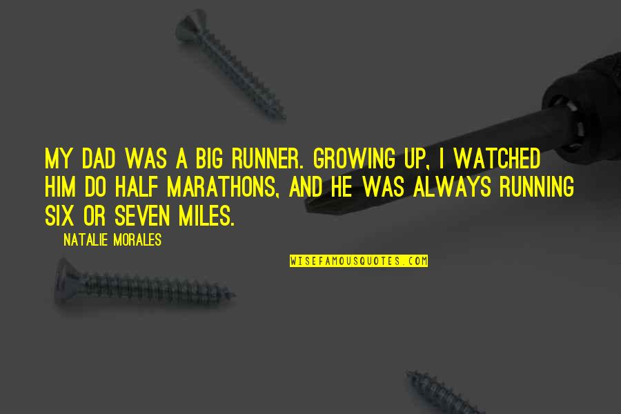 Growing Up Without A Dad Quotes By Natalie Morales: My dad was a big runner. Growing up,