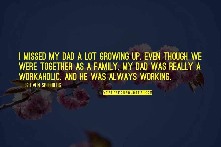 Growing Up Without A Dad Quotes By Steven Spielberg: I missed my dad a lot growing up,