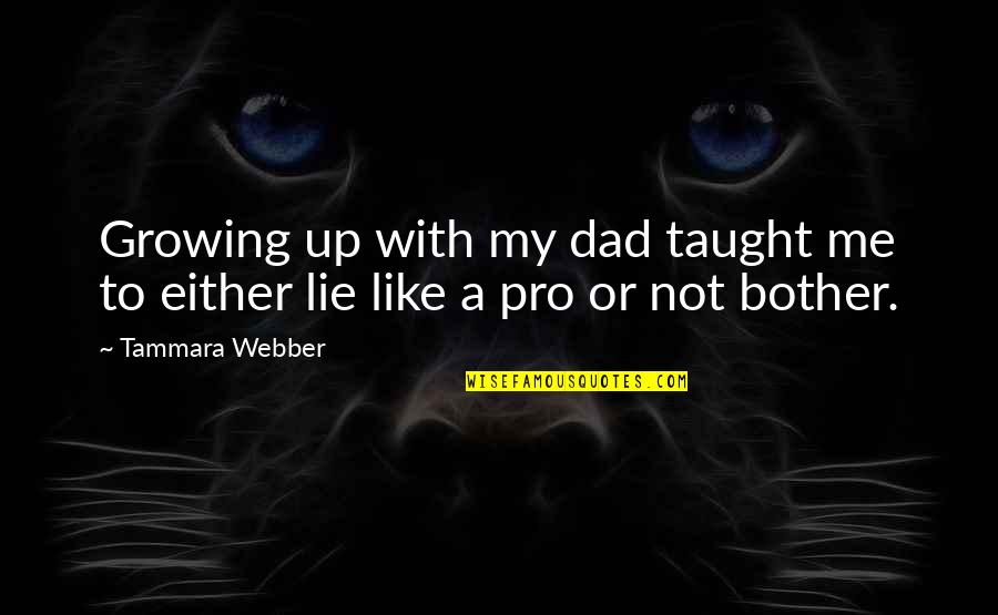 Growing Up Without A Dad Quotes By Tammara Webber: Growing up with my dad taught me to