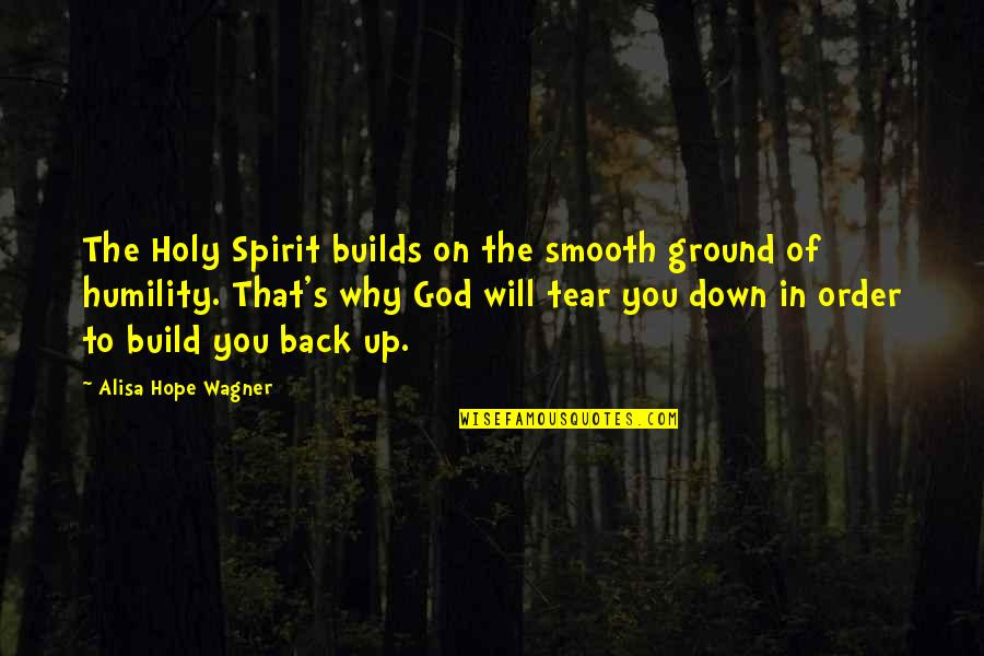 Growth In God Quotes By Alisa Hope Wagner: The Holy Spirit builds on the smooth ground
