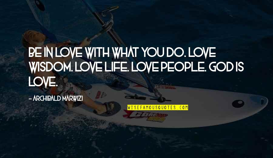 Growth In God Quotes By Archibald Marwizi: Be in love with what you do. Love