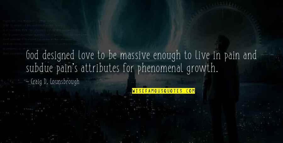 Growth In God Quotes By Craig D. Lounsbrough: God designed love to be massive enough to