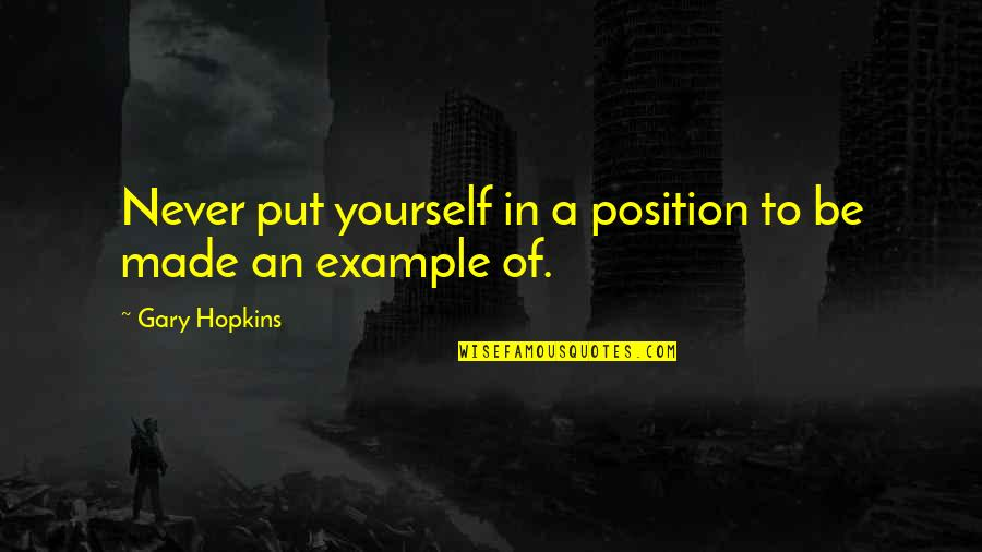 Growth In God Quotes By Gary Hopkins: Never put yourself in a position to be
