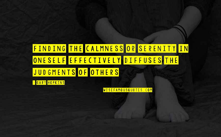Growth In God Quotes By Gary Hopkins: Finding the calmness or serenity in oneself effectively
