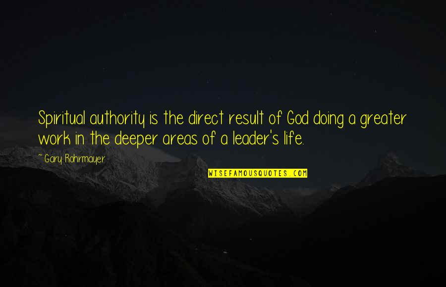 Growth In God Quotes By Gary Rohrmayer: Spiritual authority is the direct result of God