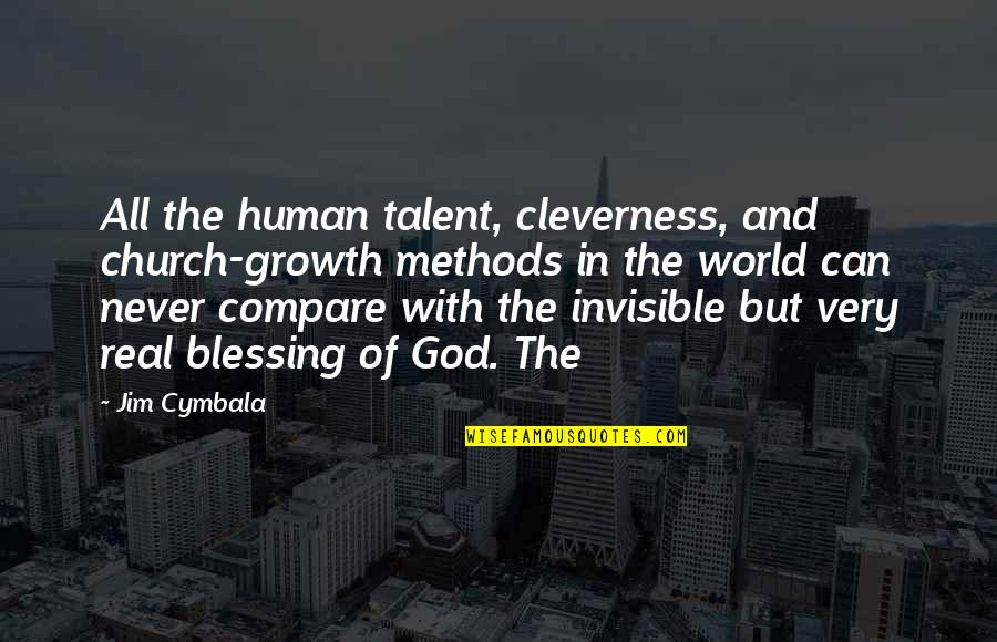 Growth In God Quotes By Jim Cymbala: All the human talent, cleverness, and church-growth methods