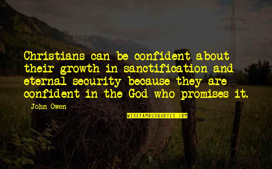 Growth In God Quotes By John Owen: Christians can be confident about their growth in