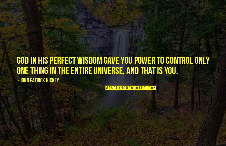 Growth In God Quotes By John Patrick Hickey: God in His perfect wisdom gave you power
