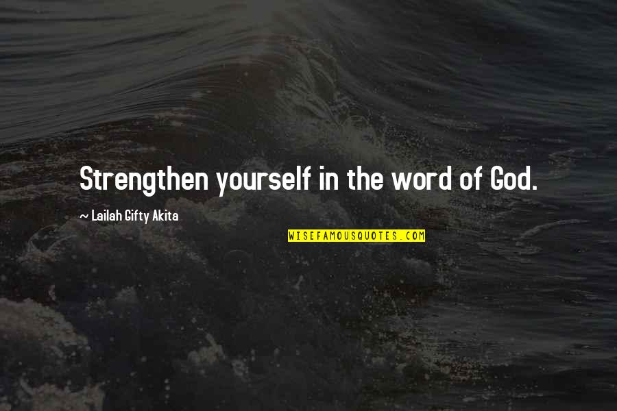 Growth In God Quotes By Lailah Gifty Akita: Strengthen yourself in the word of God.