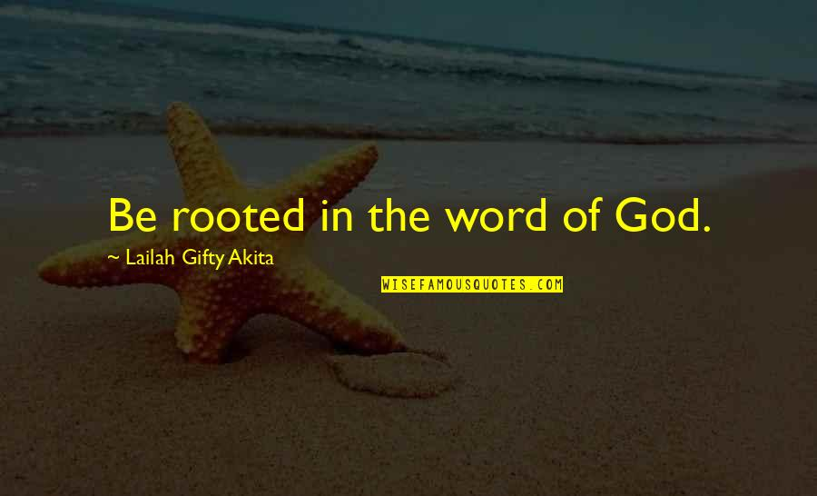 Growth In God Quotes By Lailah Gifty Akita: Be rooted in the word of God.