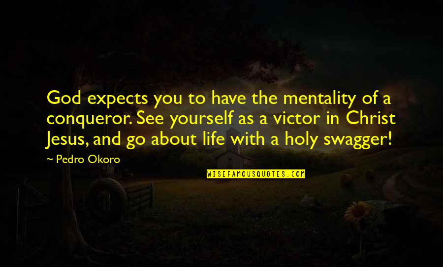Growth In God Quotes By Pedro Okoro: God expects you to have the mentality of