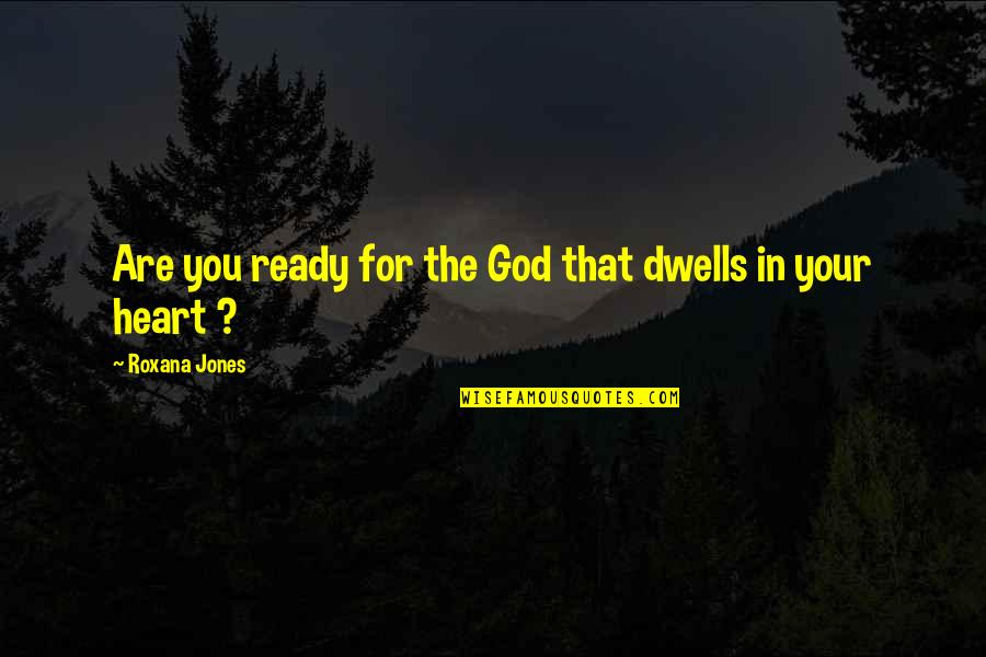 Growth In God Quotes By Roxana Jones: Are you ready for the God that dwells
