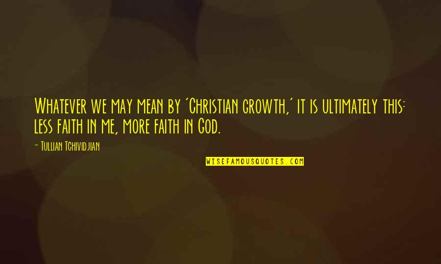 Growth In God Quotes By Tullian Tchividjian: Whatever we may mean by 'Christian growth,' it