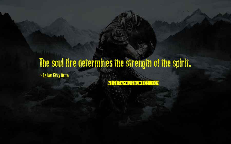 Gru And Lucy Quotes By Lailah Gifty Akita: The soul fire determines the strength of the