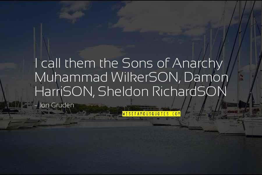 Gruden Quotes By Jon Gruden: I call them the Sons of Anarchy Muhammad