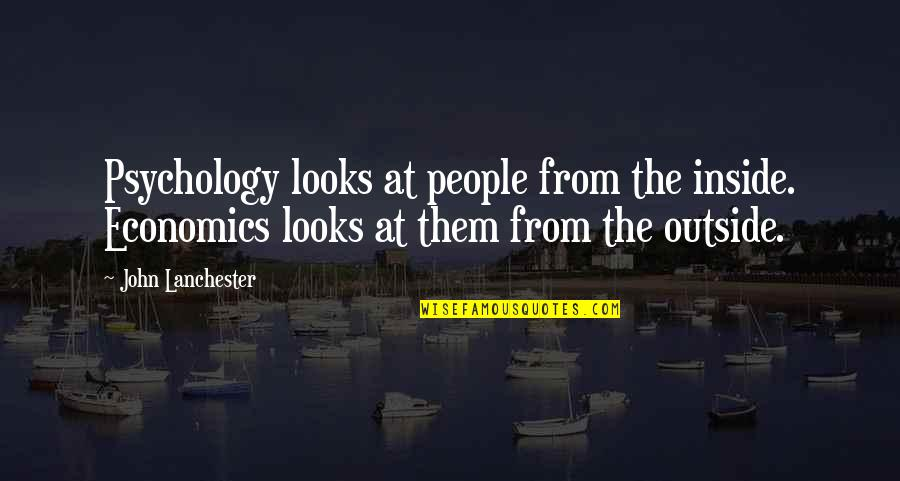 Gruesome Sayings And Quotes By John Lanchester: Psychology looks at people from the inside. Economics