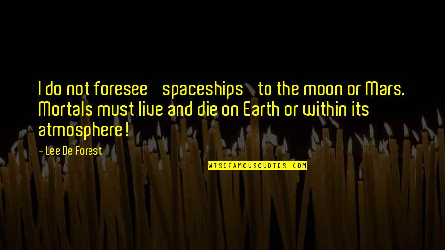 Gruesome Sayings And Quotes By Lee De Forest: I do not foresee 'spaceships' to the moon